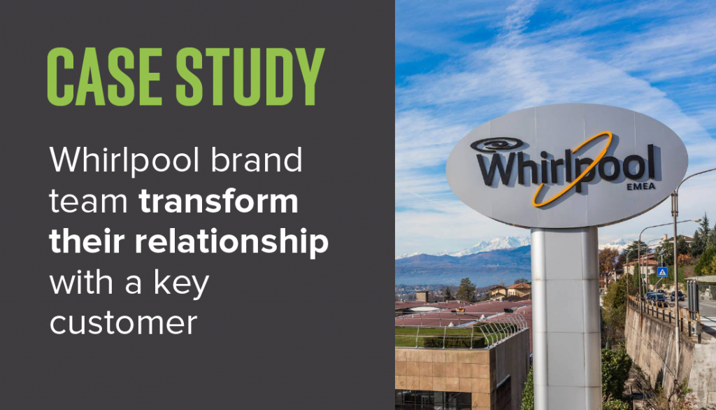 Whirlpool brand team transform their relationship with a key customer