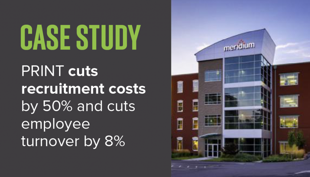 PRINT cuts recruitment costs by 50% and cuts employee turnover by 8%